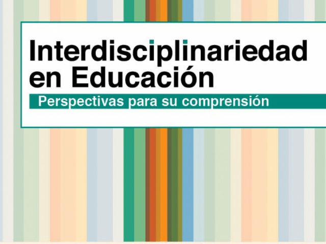 Interdisciplinariedad en Educación Perspectivas para su Comprensión.